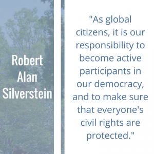 """Quote of the Week by Robert Alan Silverstein: """"As global citizens, it is our responsibility to become active participants in our democracy, and to make sure that everyone's civil rights are protected."""""""