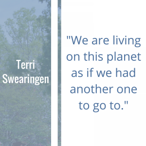 "Quote of the Week by Terri Swearingen: ""We are living on this planet as if we had another one to go to."""