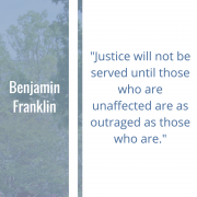 "Graphic of Quote by Benjamin Franklin: ""Justice will not be served until those who are unaffected are as outraged as those who are."""