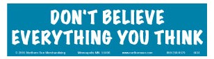 Image of bumper sticker that reads: Don't believe everything you think.