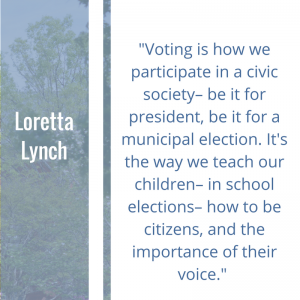 """Quote of the Week by Loretta Lynch, """"Voting is how we participate in a civic society– be it for president, be it for a municipal election. It's the way we teach our children– in school elections– how to be citizens, and the importance of their voice."""""""