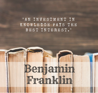 "Quote of the Week by Benjamin Franklin: ""An investment in knowledge pays the best interest."""